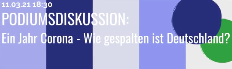 """Podiumsdiskussion """"Ein Jahr Corona: Wie gespalten ist Deutschland?"""""""