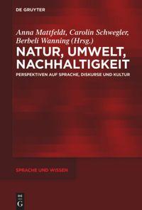 Natur, Umwelt, Nachhaltigkeit Perspektiven auf Sprache, Diskurse und Kultur