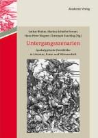 Untergangsszenarien. Apokalyptische Denkbilder in Literatur, Kunst und Wissenschaft